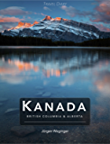 Kanada - British Columbia & Alberta: Eine fotografische Reise durch wundervolle Landschaften in British Columbia und Alberta