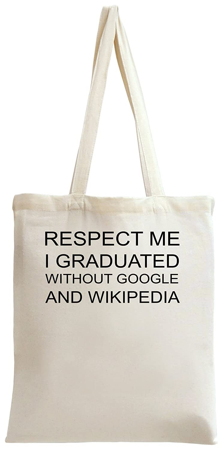 92dc7795f23 Respect Me I Graduated Without Google And Wikipedia Tote Bag  Amazon.co.uk   Shoes   Bags