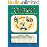 The Secret To Controlling Type 2 Diabetes: Addendum to Permanent Diabetes Control