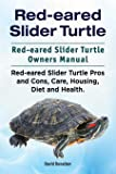 Red-eared Slider Turtle. Red-eared Slider Turtle Owners Manual. Red-eared Slider Turtle Pros and Cons, Care, Housing, Diet and Health.