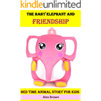 The Baby Elephant and Friendship: Bed Time Animal Story for Kids(elephant books for toddlers, elephant stories for kids, elephant stories children,kids ... kingdom books) (Bed Time Story Book 1)