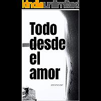 """TODO DESDE EL AMOR: """"Cuando el universo conspira para que las cosas sucedan."""" (Vol. 1)"""
