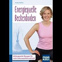 Energiequelle Beckenboden. Kompakt-Ratgeber: Wirkungsvolle Übungen für mehr Lebensqualität und Kraft