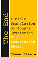 The End (with Translation Notes) : A Bible Translation of John's Revelation Kindle Edition