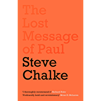 The Lost Message of Paul: Has the Church misunderstood the Apostle Paul?