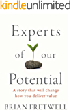 Experts Of Our Potential: A Story That Will Change The Way You Deliver Value