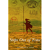 Steps Out of Time, One Woman's Journey on the Camino (English Edition)