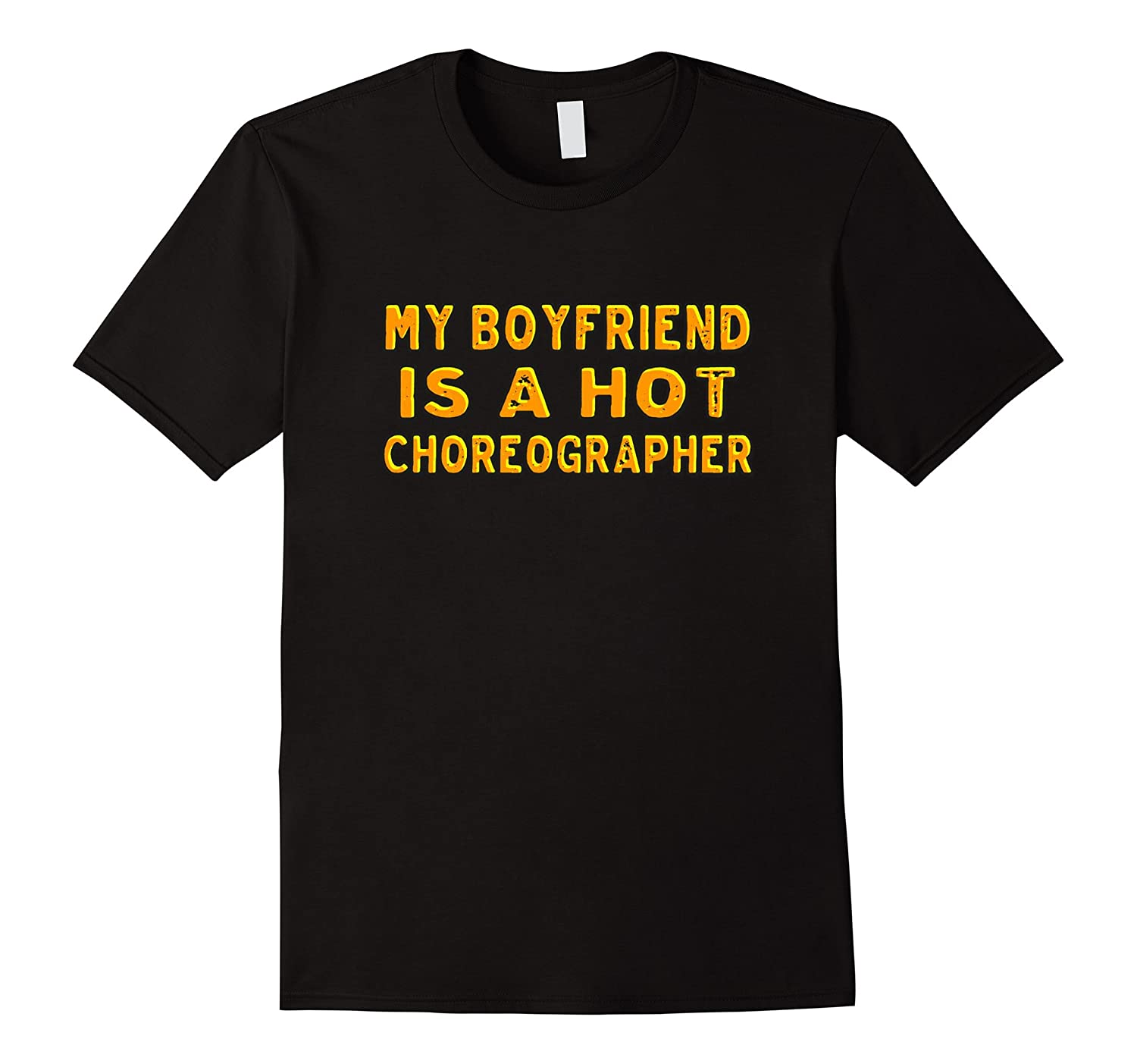 My boyfriend is a hot choreographer shirt-TJ
