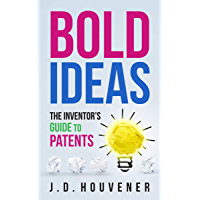 Bold Ideas: The Inventor's Guide to Patents