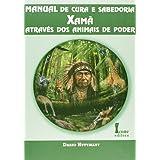 Manual de cura e sabedoria Xamã: Através dos animais de poder