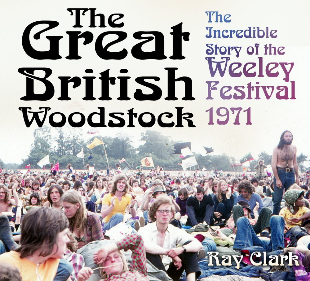 The Great British Woodstock The Incredible Story Of The Weeley