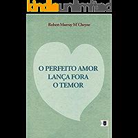 O Perfeito Amor Lança Fora o Temor, por R. M. M'Cheyne