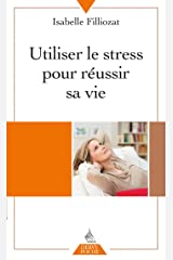 Utiliser le stress pour réussir sa vie (Poche) (French Edition) Kindle Edition