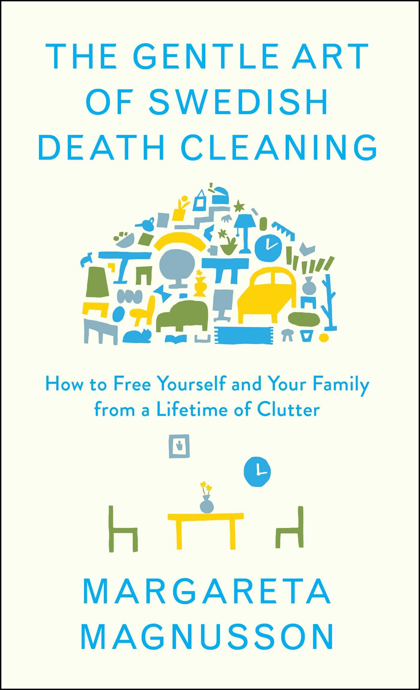 The gentle art of swedish death cleaning how to free yourself and the gentle art of swedish death cleaning how to free yourself and your family from a lifetime of clutter margareta magnusson 9781501173240 amazon fandeluxe Gallery