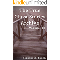The True Ghost Stories Archive: Volume 10: 50 Creepy and Curious Tales