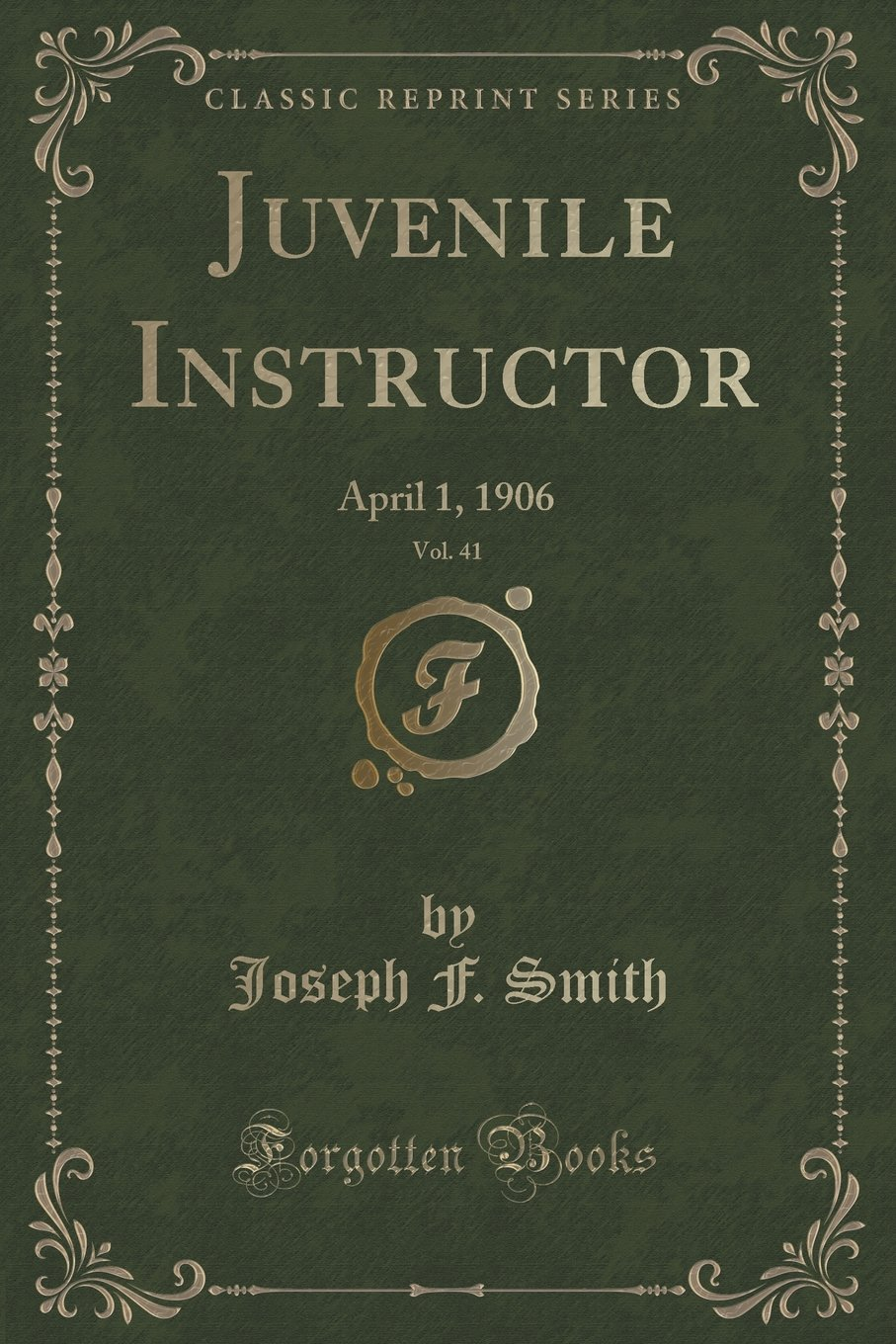 Juvenile Instructor, Vol. 41: April 1, 1906 (Classic Reprint) ebook