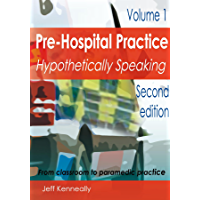 Prehospital Practice: hypothetically speaking: From classroom to paramedic practice Volume 1 Second edition