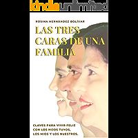 LAS TRES CARAS DE UNA FAMILIA: CLAVES PARA VIVIR FELIZ CON LOS HIJOS TUYOS, LOS MIOS Y LOS NUESTROS