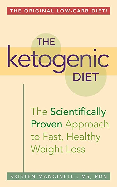 The Ketogenic Diet A Scientifically Proven Approach To Fast Healthy Weight Loss Mancinelli Kristen 8601419301737 Amazon Com Books