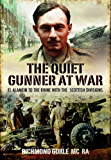 Quiet Gunner at War, The: El Alamein to the Rhine with the Scottish Divisions