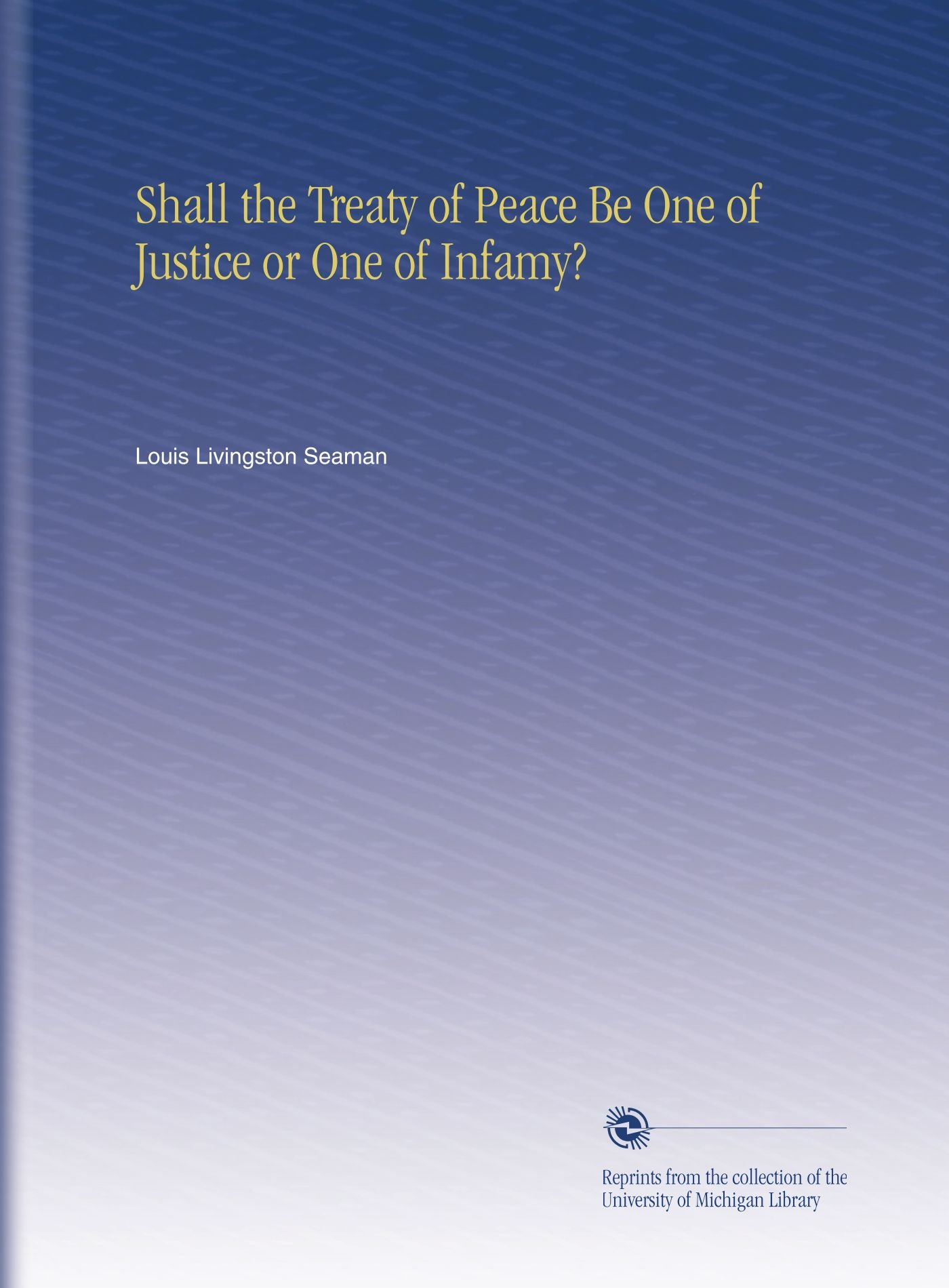 Download Shall the Treaty of Peace Be One of Justice or One of Infamy? pdf epub