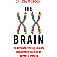 The XX Brain: The Groundbreaking Science Empowering Women to Prevent Dementia (English Edition)
