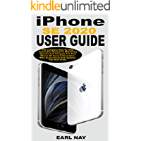 iPHONE SE 2020 USER GUIDE: The Complete Step By Step Instruction Manual To Effectively Operate And Navigate The New…