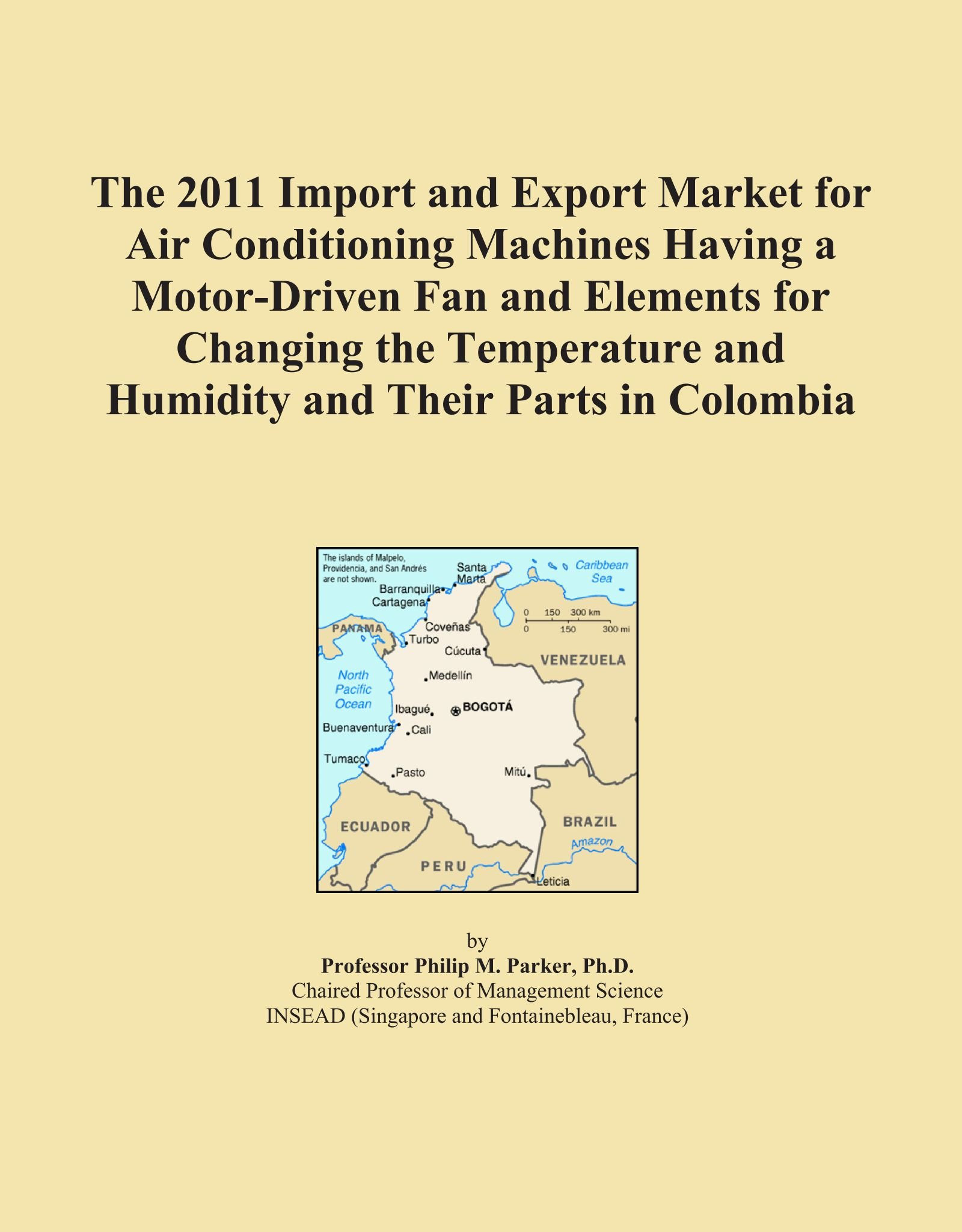 The 2011 Import and Export Market for Air Conditioning Machines Having a Motor-Driven Fan and Elements for Changing the Temperature and Humidity and Their Parts in Colombia ebook