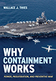 Why Containment Works: Power, Proliferation, and Preventive War (Cornell Studies in Security Affairs)