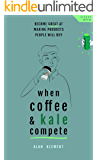 When Coffee and Kale Compete: Become great at making products people will buy