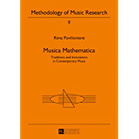 Musica Mathematica: Traditions and Innovations in Contemporary Music (Methodology of Music Research Book 9) (English Edition)