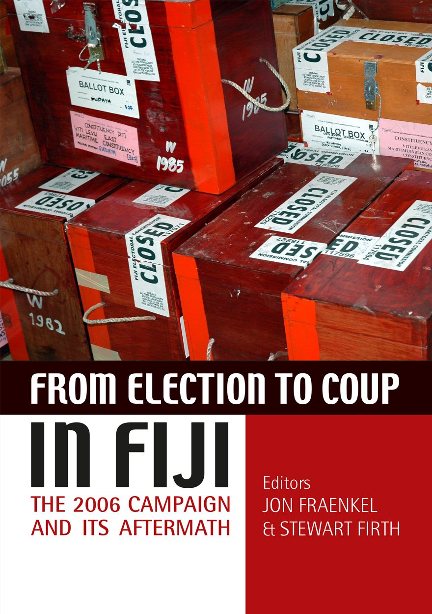 from-election-to-coup-in-fiji-the-2006-campaign-and-its-aftermath