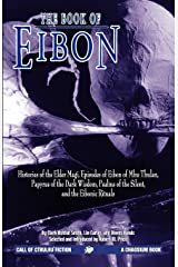 The Book of Eibon: Histories of the Elder Magi, Episodes of Eibon of Mhu Thulan, the Papyrus of the Dark Wisdom, Psalms of the Silent, and the Eibonic Rituals Paperback