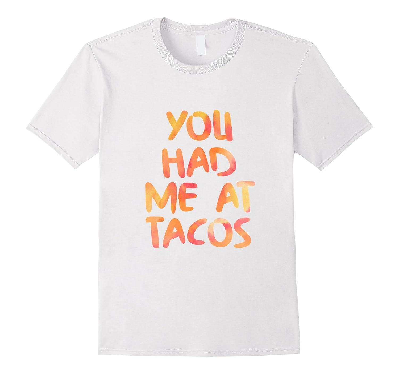 You had me at tacos shirt-Vaci