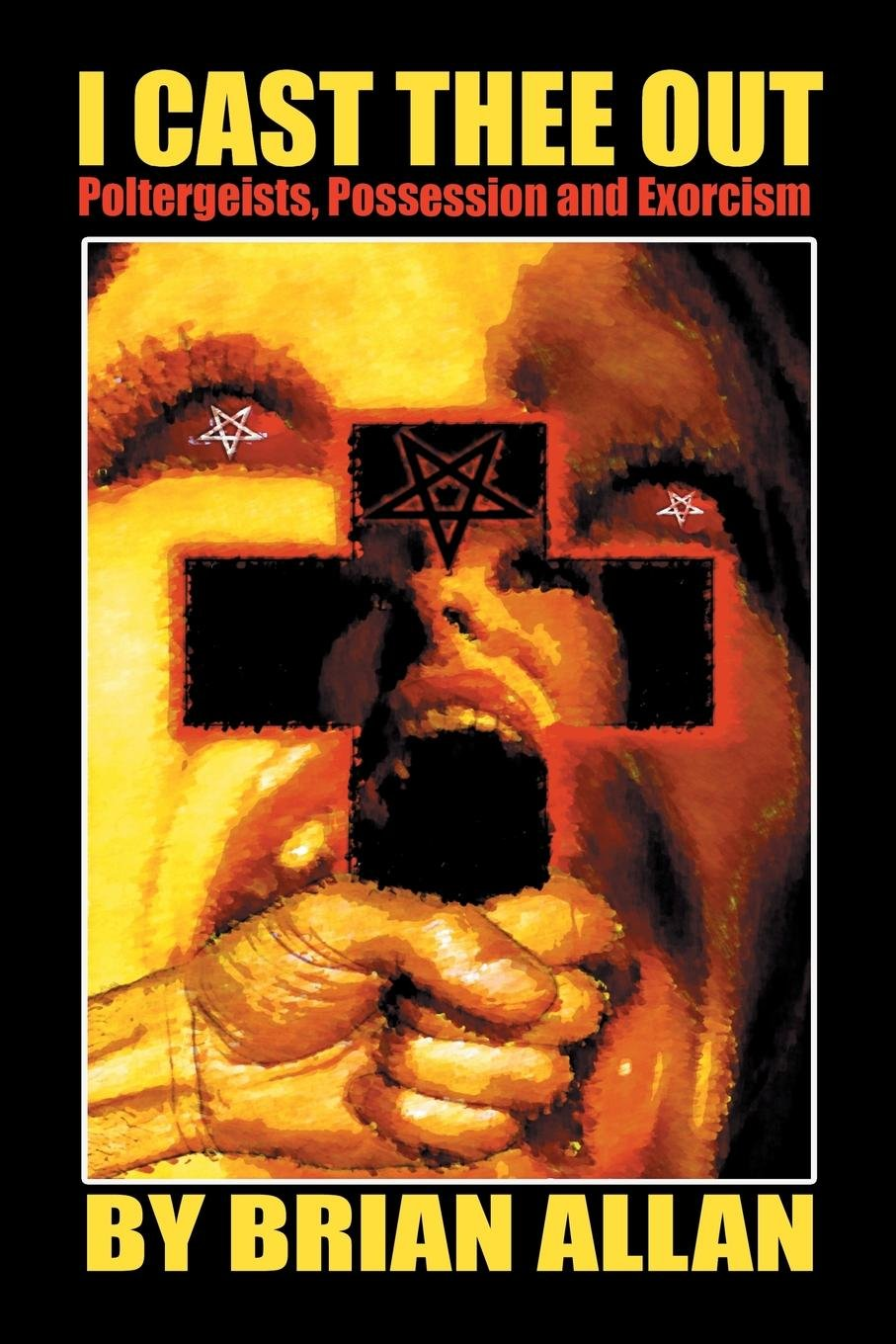 I Cast Thee Out: Poltergeists, Possession and Exorcism pdf