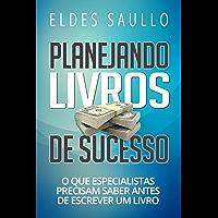 Planejando Livros de Sucesso: O Que Especialistas Precisam Saber Antes de Escrever um Livro (Livros Que Vendem)