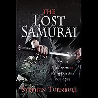 The Lost Samurai: Japanese Mercenaries in South East Asia, 1593–1688