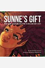 Sunne's Gift (unillustrated): How Sunne Overcame Bullying to Reclaim God's Gift Kindle Edition