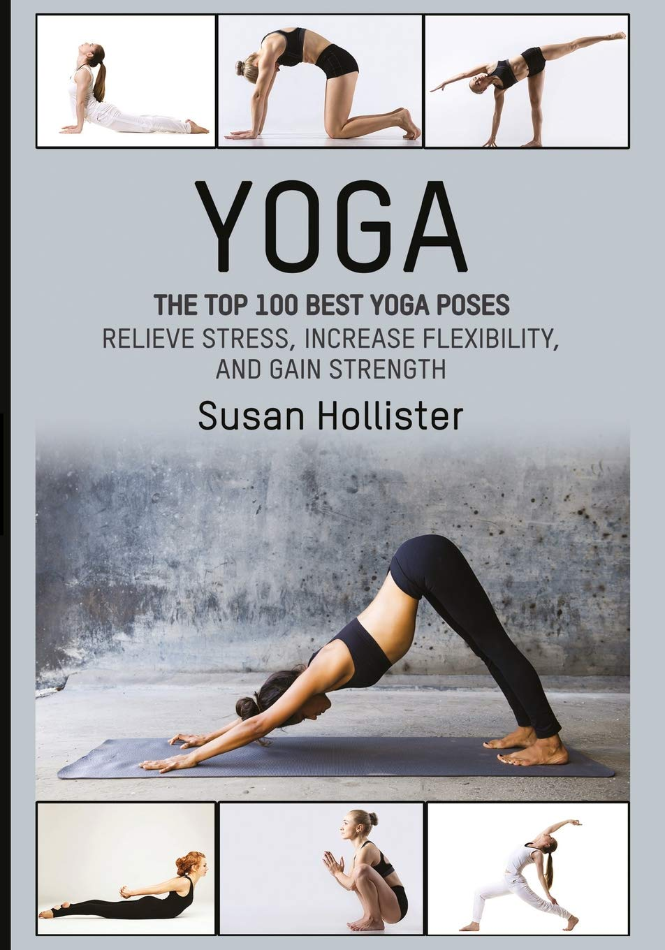 Yoga: The Top 100 Best Yoga Poses: Relieve Stress, Increase