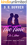 The Time Is Now: A mature romance tale