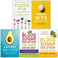 Mark Hyman Collection 5 Books Set (Food Fix, Food WTF Should I Eat, Eat Fat Get Thin, The Blood Sugar Solution 10-Day Detox Diet, The Blood Sugar Solution)