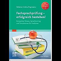 Fachsprachprüfung - erfolgreich bestehen!: Kompaktes Wissen, Sprachtraining und Simulationen für Mediziner (German…
