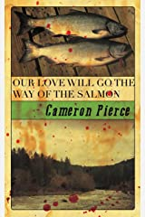 Our Love Will Go the Way of the Salmon Paperback