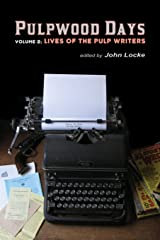 Pulpwood Days, Vol 2: Lives of the Pulp Writers Paperback