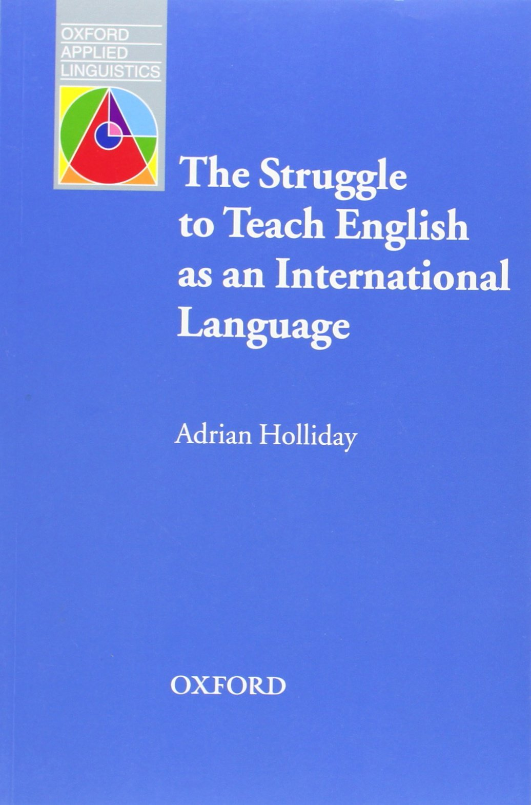 Download The Struggle to teach English as an International Language (Oxford Applied Linguistics) by Adrian Holliday (25-Aug-2005) Paperback pdf epub
