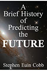 A Brief History of Predicting The FUTURE Kindle Edition