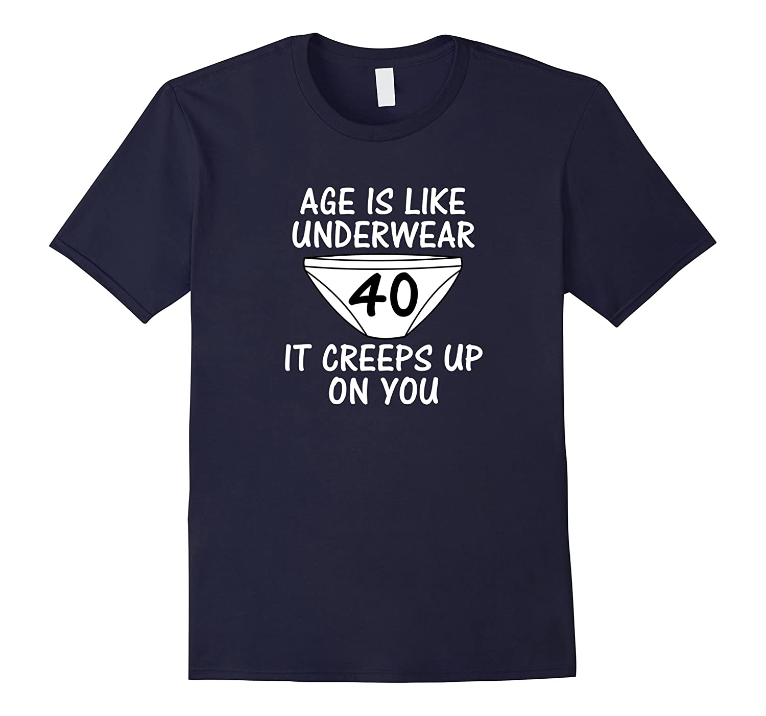 Age is Like Underwear It Creeps Up On You 40th T-Shirt-PL