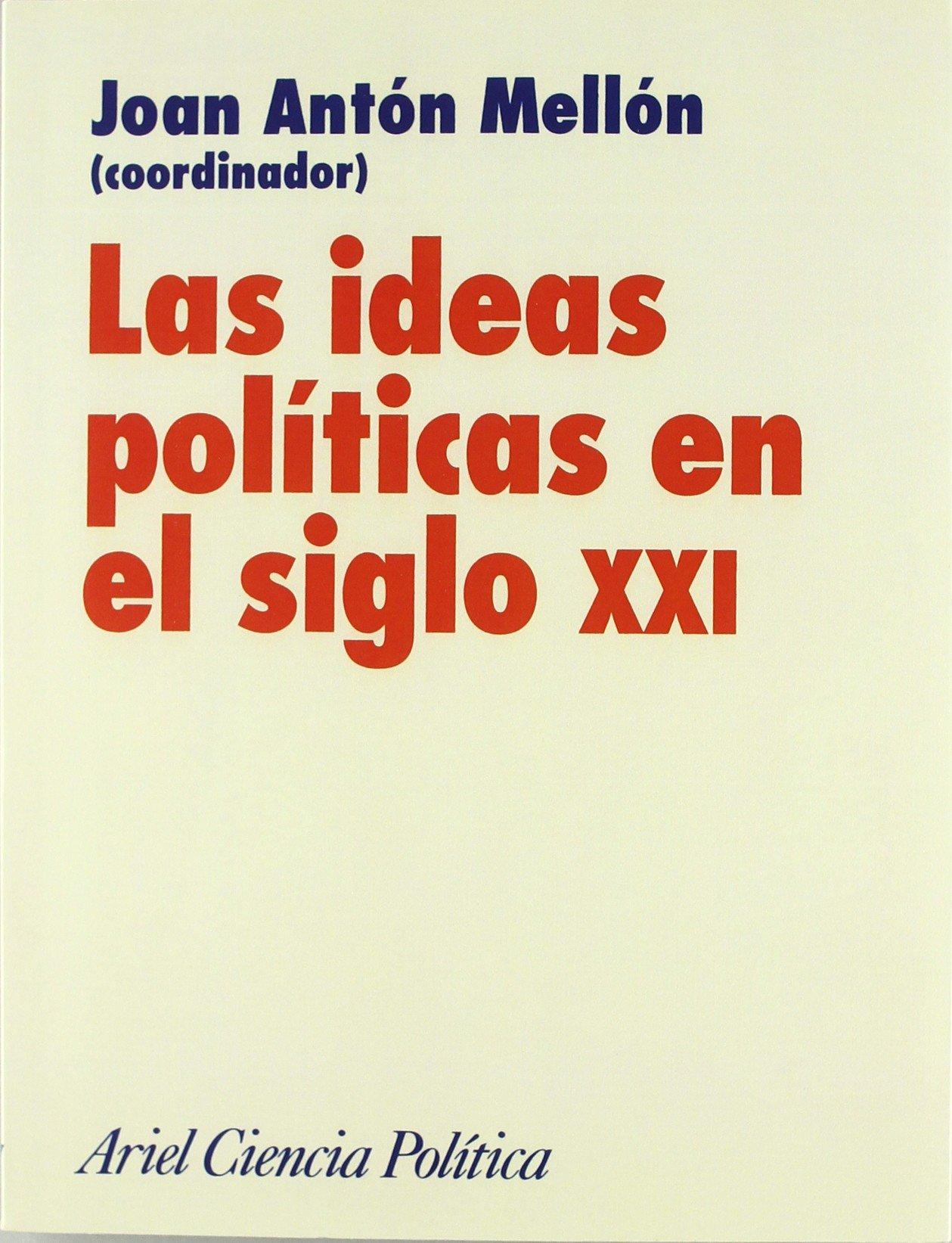 Las ideas políticas en el siglo XXI (Ariel Ciencias Políticas) Tapa blanda – 7 may 2002 Joan Anton Mellon Editorial Ariel 8434418215 CDL_2-3_0037438