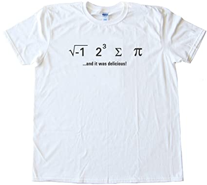 bece354f6 Amazon.com: I ATE SUM PI - AND IT WAS DELICIOUS - MATH NERD - Tee ...