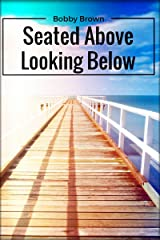 Seated Above, Looking Below: Poems to Lift Your Spirit Kindle Edition